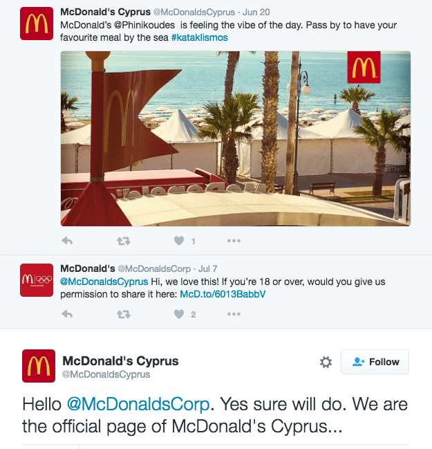Text - McDonald's Cyprus @McDonaldsCyprus · Jun 20 M McDonald's @Phinikoudes is feeling the vibe of the day. Pass by to have your favourite meal by the sea #kataklismos McDonald's @McDonaldsCorp - Jul 7 M @McDonaldsCyprus Hi, we love this! If you're 18 or over, would you give us permission to share it here: McD.to/6013BabbV 2 M McDonald's Cyprus @McDonaldsCyprus Follow Hello @McDonaldsCorp. Yes sure will do. We are the official page of McDonald's Cyprus...