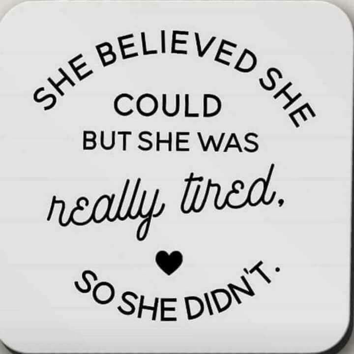 Text - SHE BELIEVED SHE COULD BUT SHE WAS tred. really, SO SHE DIDN'T.