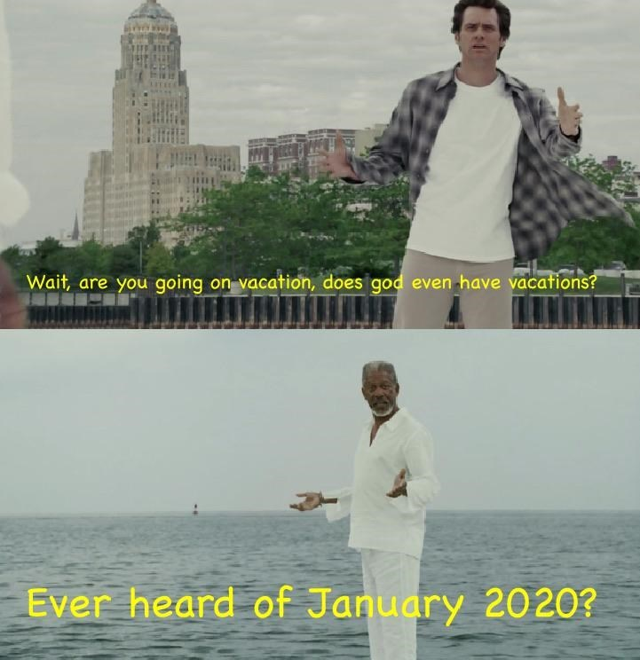 "Funny meme where Jim Carrey says, ""Wait, are you going on vacation? Does God even have vacations?"" above a still of Morgan Freeman as God saying, ""Ever heard of January 2020"""