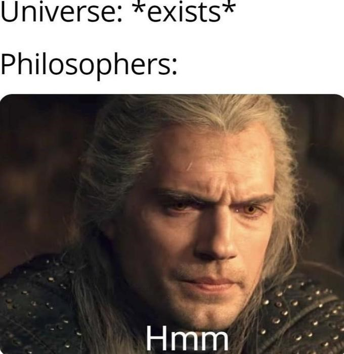 Forehead - Universe: *exists* Philosophers: Hmm