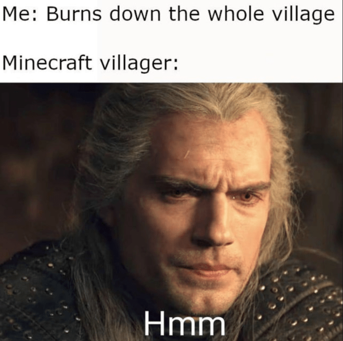 Forehead - Me: Burns down the whole village Minecraft villager: Hmm