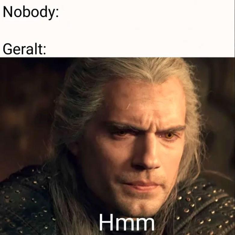 Hair - Nobody: Geralt: Hmm