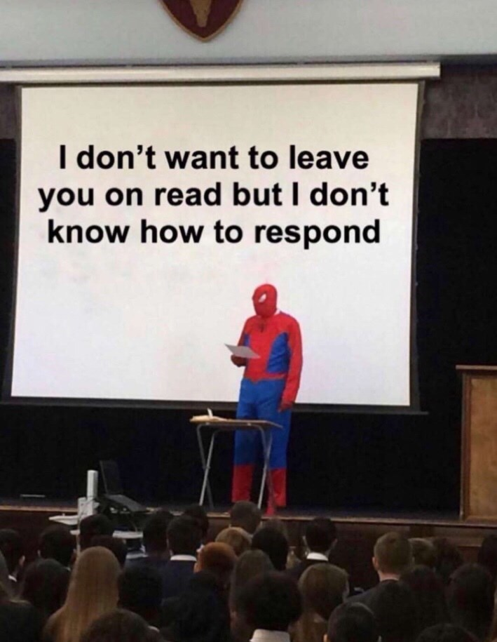 Text - I don't want to leave you on read but I don't know how to respond