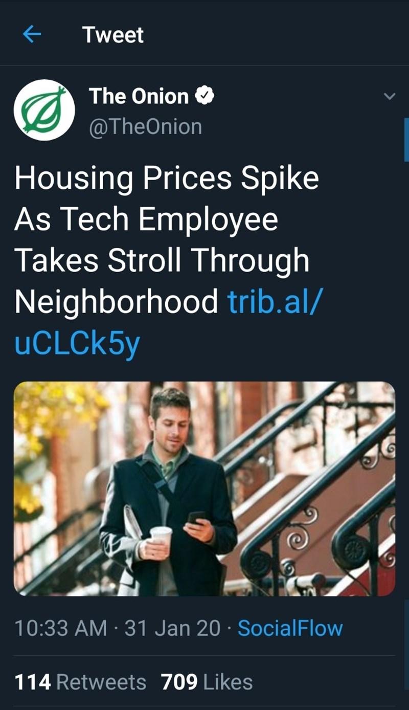 Product - Tweet The Onion O @TheOnion Housing Prices Spike As Tech Employee Takes Stroll Through Neighborhood trib.al/ UCLCK5Y 10:33 AM · 31 Jan 20 · SocialFlow 114 Retweets 709 Likes