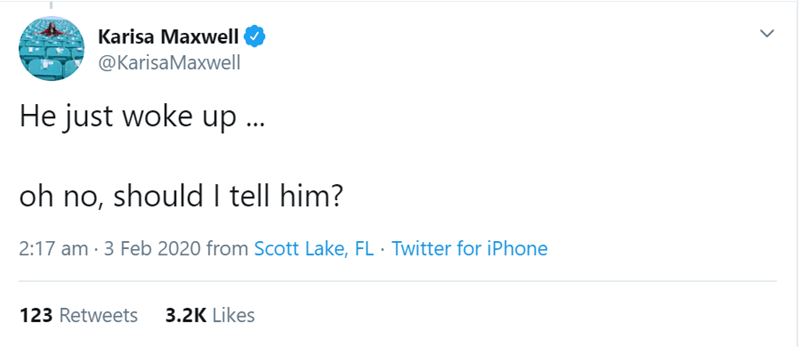 Text - Karisa Maxwell @KarisaMaxwell He just woke up .. oh no, should I tell him? 2:17 am · 3 Feb 2020 from Scott Lake, FL · Twitter for iPhone 123 Retweets 3.2K Likes
