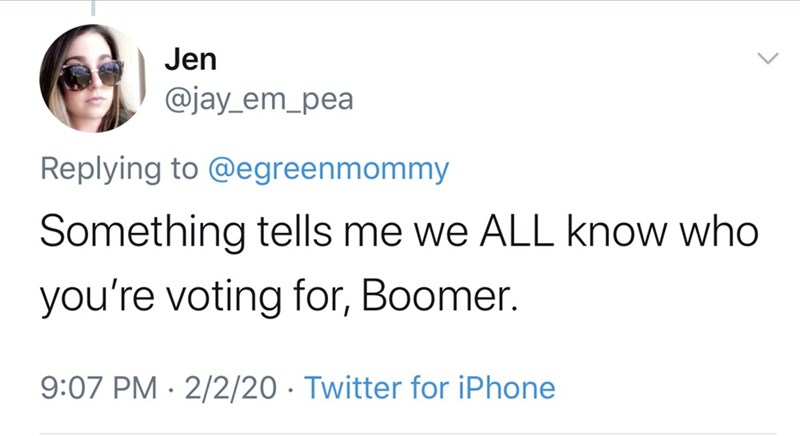 Text - Jen @jay_em_pea Replying to @egreenmommy Something tells me we ALL know who you're voting for, Boomer. 9:07 PM · 2/2/20 · Twitter for iPhone