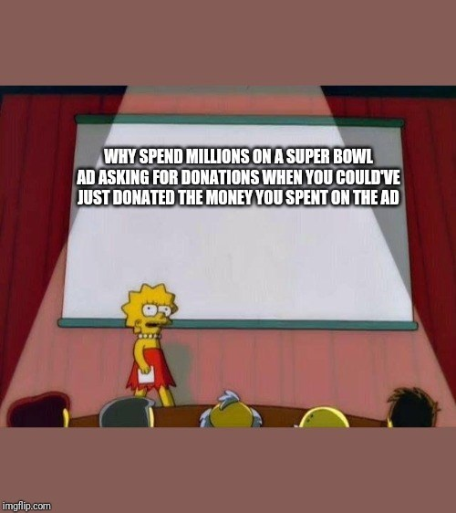 Cartoon - WHY SPEND MILLIONS ON A SUPER BOWL AD ASKING FOR DONATIONS WHEN YOU COULD'VE JUST DONATED THE MONEY YOU SPENT ON THE AD imgflip.com