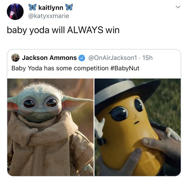 Cartoon - E kaitlynn @katyxxmarie baby yoda will ALWAYS win @OnAirJackson1 · 15h Jackson Ammons Baby Yoda has some competition #BabyNut <>