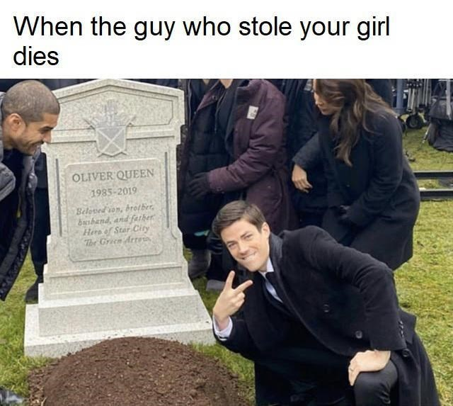 Grave - When the guy who stole your girl dies OLIVER QUEEN 1985-2019 Beleved ion, brotber, dazhand, and father Here of Star City The Green Arto