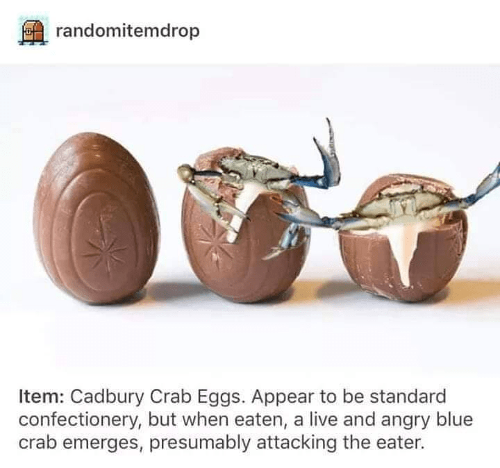 Product - randomitemdrop Item: Cadbury Crab Eggs. Appear to be standard confectionery, but when eaten, a live and angry blue crab emerges, presumably attacking the eater.