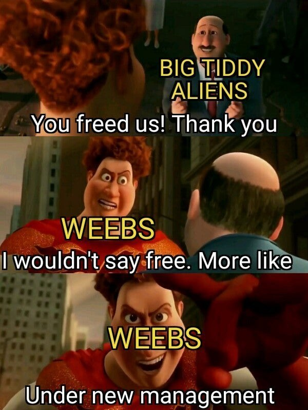 Photo caption - BIG TIDDY ALIENS You freed us! Thank you WEEBS I wouldn't say free. More like WEEBS Under new management
