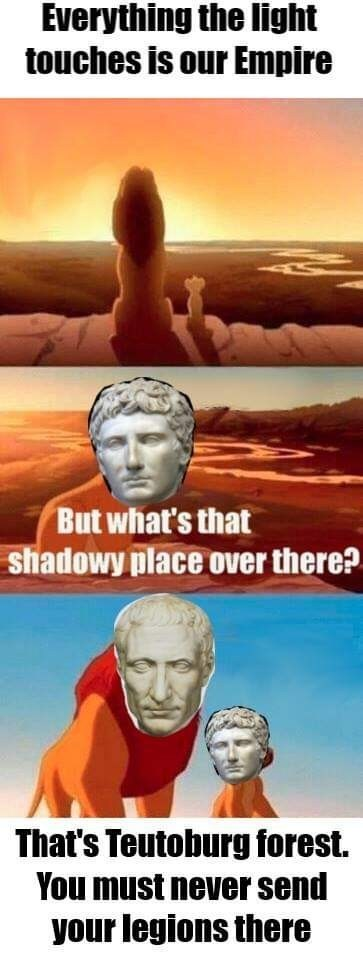 Sky - Everything the light touches is our Empire But what's that shadowy place over there? That's Teutoburg forest. You must never send your legions there