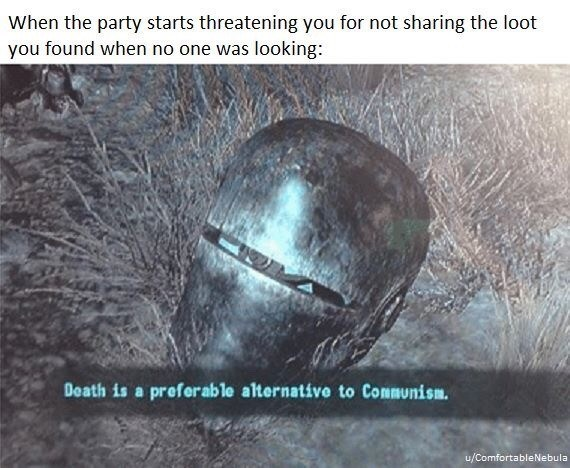 Organism - When the party starts threatening you for not sharing the loot you found when no one was looking: Death is a preferable alternative to Communism. u/ComfortableNebula