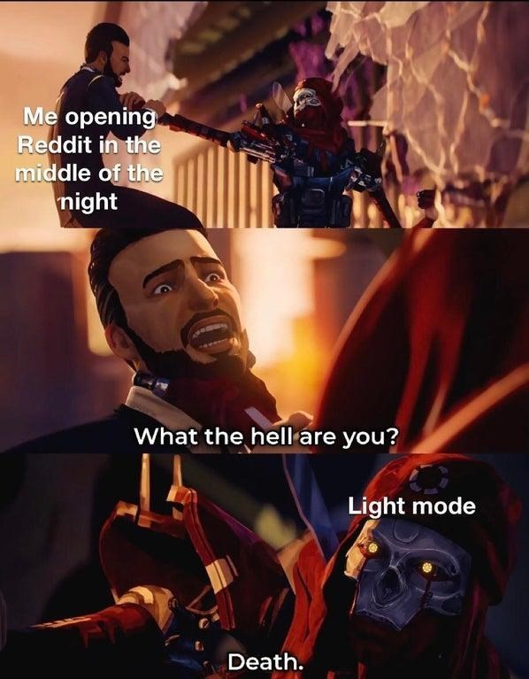Poster - Me opening Reddit in the middle of the night What the hell are you? Light mode Death.