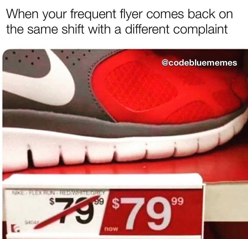 Footwear - When your frequent flyer comes back on the same shift with a different complaint @codebluememes RIKE FLEX RUN-REDWTEGREY 99 9404 now
