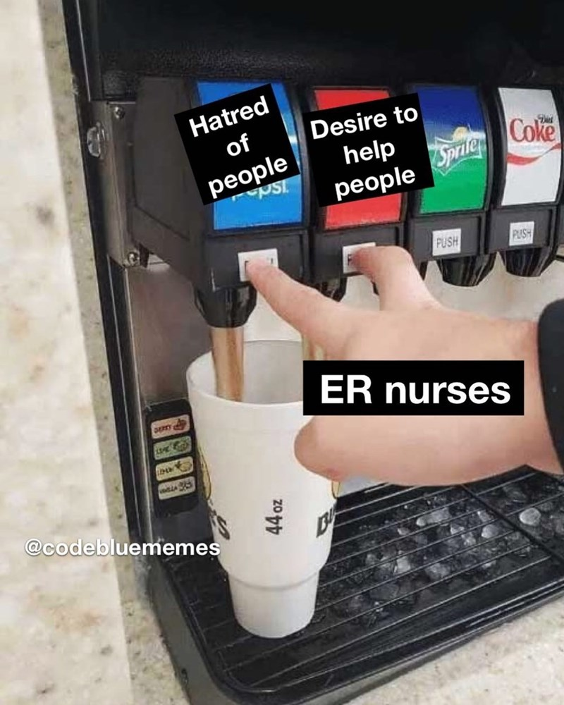 Hatred of Desire to Coke people Sprile help people PUSH PUSH ER nurses DERY @codebluememes zo