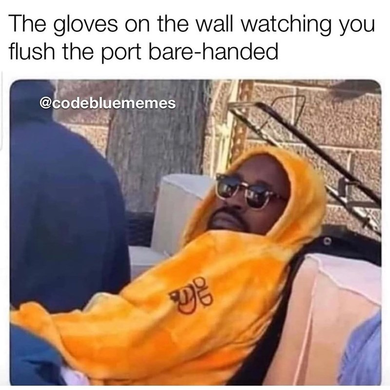 Photo caption - The gloves on the wall watching you flush the port bare-handed @codebluememes