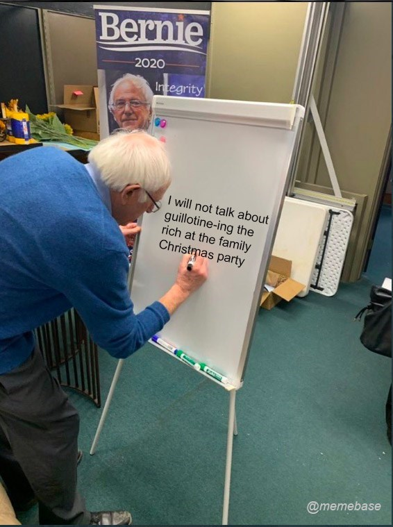 Job - Bernie 2020 Integrity I will not talk about guillotine-ing the rich at the family Christmas party @memebase