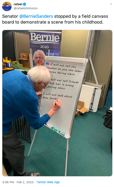 Text - rafael O @rafaelshimunov Senator @BernieSanders stopped by a field canvass board to demonstrate a scene from his childhood. Bernie 2020 Integrity 00 I will not tell the tencher to join the laber nien dering elace. will met tell friende hat war ie wreng daring elase. I will net talk about how banke 3:06 PM · Feb 2, 2020 - Twitter Web App