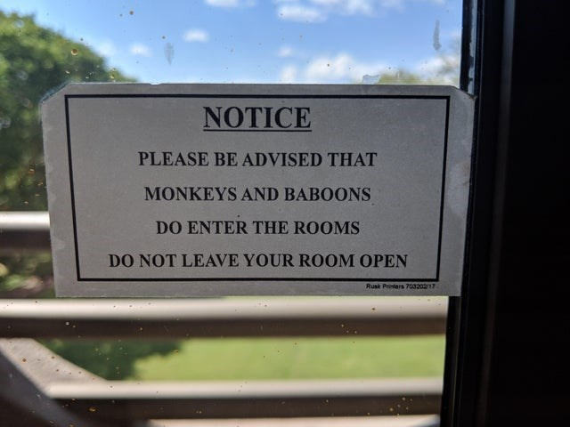 Text - NOTICE PLEASE BE ADVISED THAT MONKEYS AND BABOONS DO ENTER THE ROOMS DO NOT LEAVE YOUR ROOM OPEN Rusk Printers 703202/17