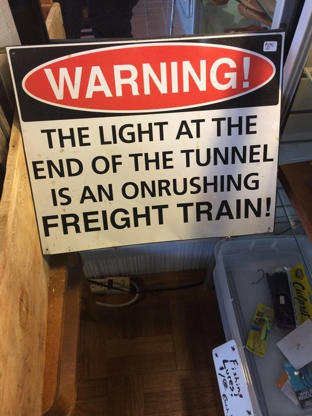 Font - WARNING! THE LIGHT AT THE END OF THE TUNNEL IS AN ONRUSHING FREIGHT TRAIN! NTOM Culprit Fishing Lures!