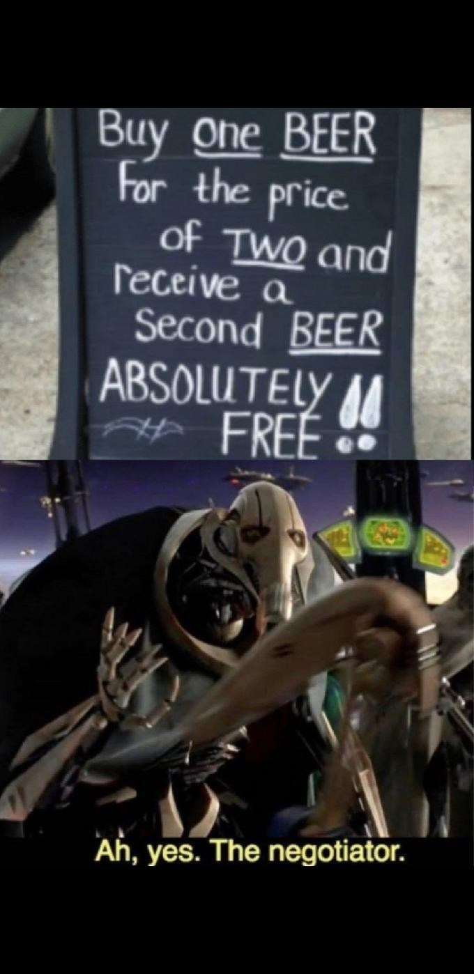Font - Buy one BEER For the price of TWO and receive a Second BEER ABSOLUTELY A# FREE Ah, yes. The negotiator.