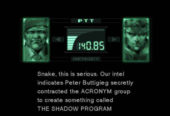 Text - PTT 140.85 MEMORY Snake, this is serious. Our intel indicates Peter Buttigieg secretly contracted the ACRONYM group to create something called THE SHADOW PROGRAM