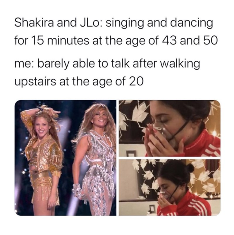 Text - Shakira and JLo: singing and dancing for 15 minutes at the age of 43 and 50 me: barely able to talk after walking upstairs at the age of 20