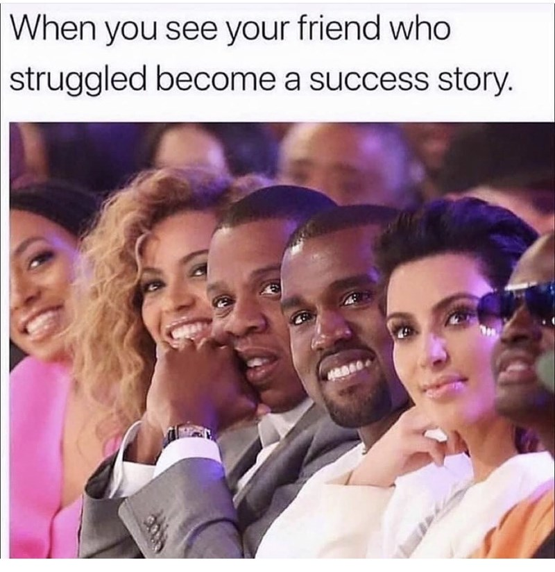People - When you see your friend who struggled become a success story.