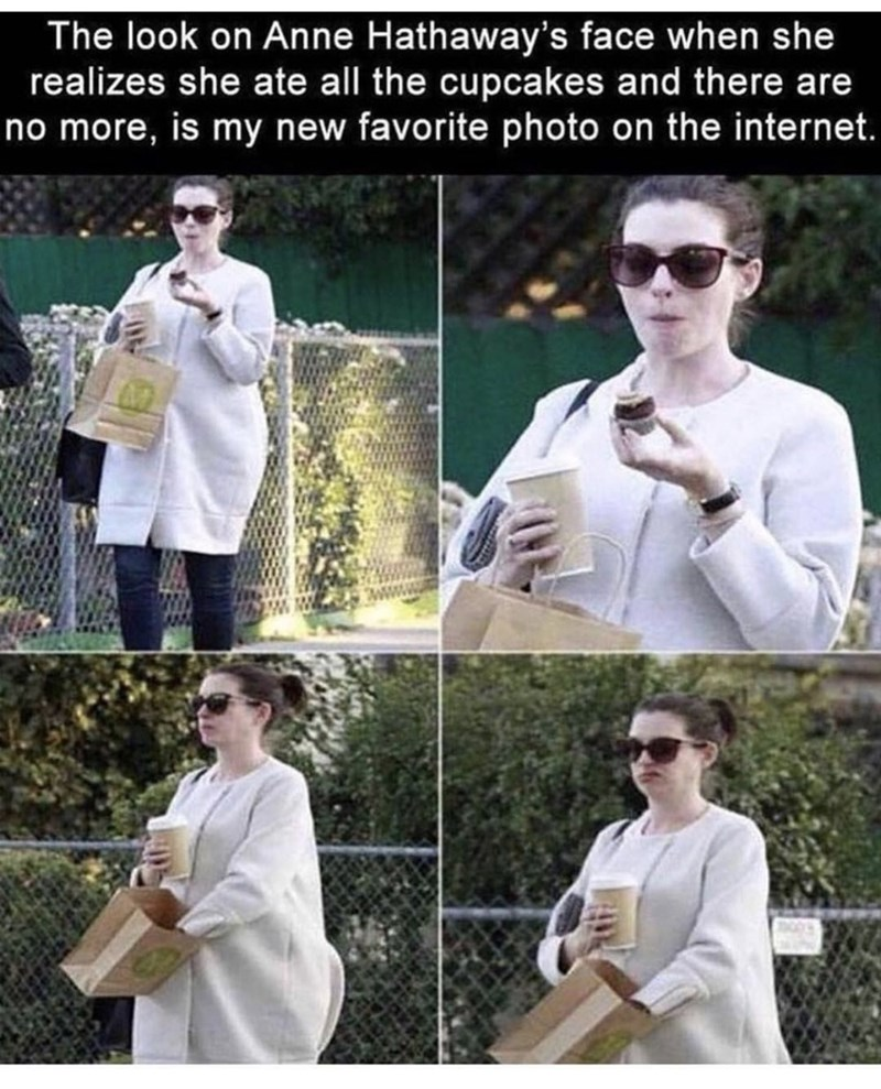 White - The look on Anne Hathaway's face when she realizes she ate all the cupcakes and there are no more, is my new favorite photo on the internet.
