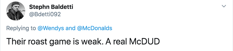 Text - Stephn Baldetti @Bdetti092 Replying to @Wendys and @McDonalds Their roast game is weak. A real MCDUD