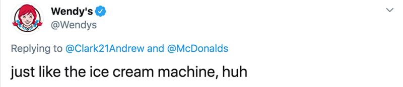Text - Wendy's @Wendys Replying to @Clark21Andrew and @McDonalds just like the ice cream machine, huh