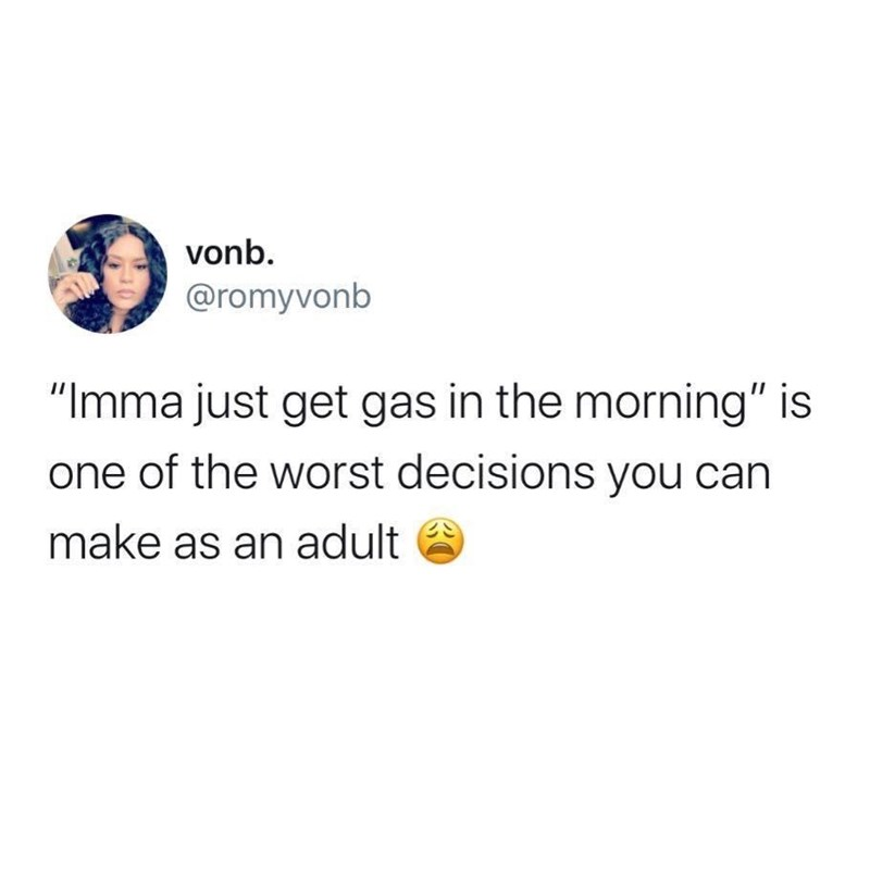 """Text - vonb. @romyvonb """"Imma just get gas in the morning"""" is one of the worst decisions you can make as an adult"""