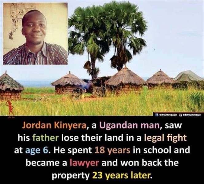 Adaptation - yadrompage D Jordan Kinyera, a Ugandan man, saw his father lose their land in a legal fight at age 6. He spent 18 years in school and became a lawyer and won back the property 23 years later.