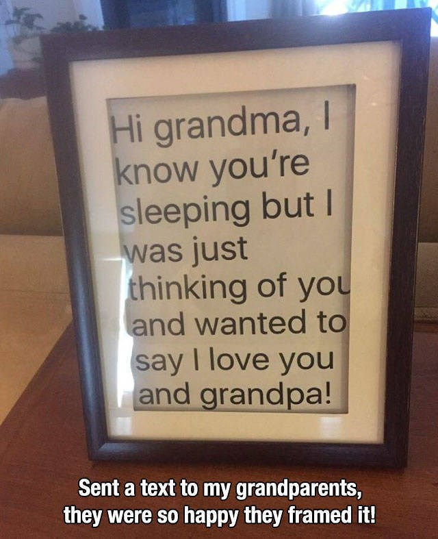 Text - Hi grandma, I know you're sleeping but I was just thinking of you and wanted to say I love you and grandpa! Sent a text to my grandparents, they were so happy they framed it!