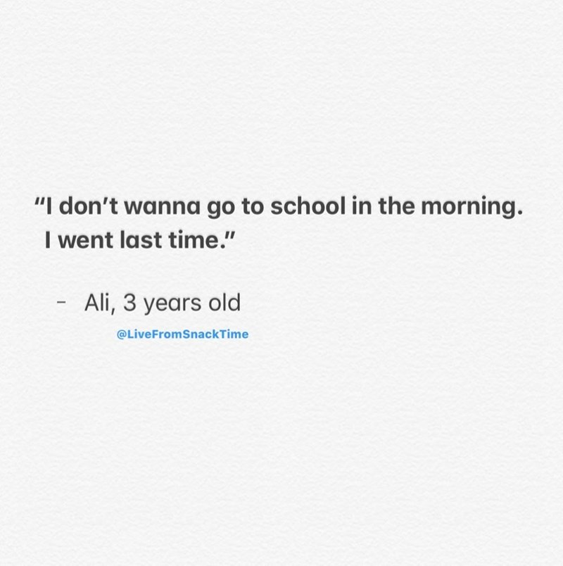 """Text - """"I don't wanna go to school in the morning. I went last time."""" Ali, 3 years old @LiveFromSnackTime"""