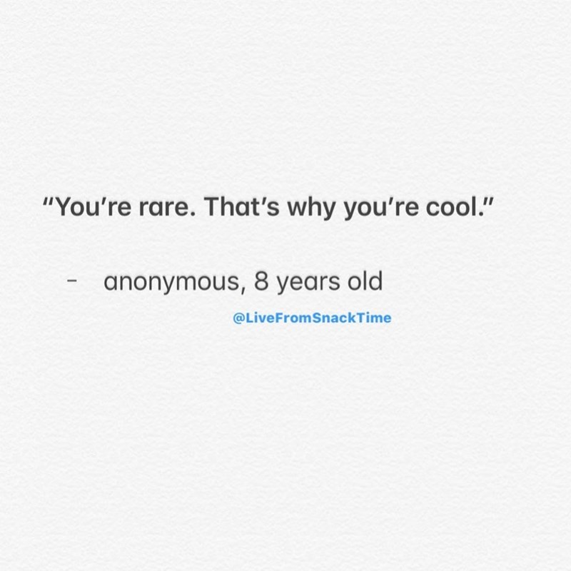"""Text - """"You're rare. That's why you're cool."""" anonymous, 8 years old @LiveFromSnackTime"""