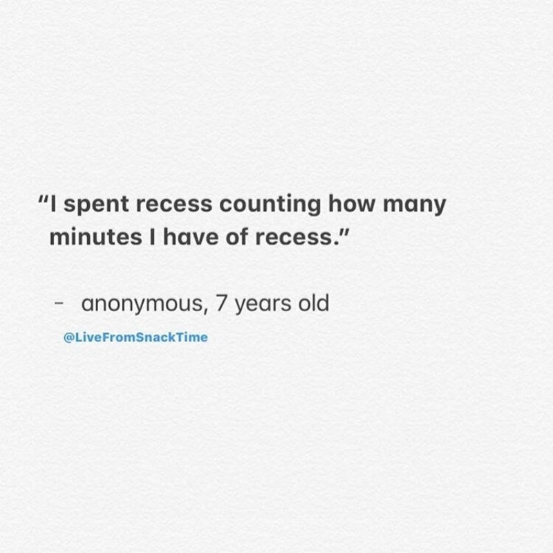 """Text - """"I spent recess counting how many minutes I have of recess."""" anonymous, 7 years old @LiveFromSnackTime"""