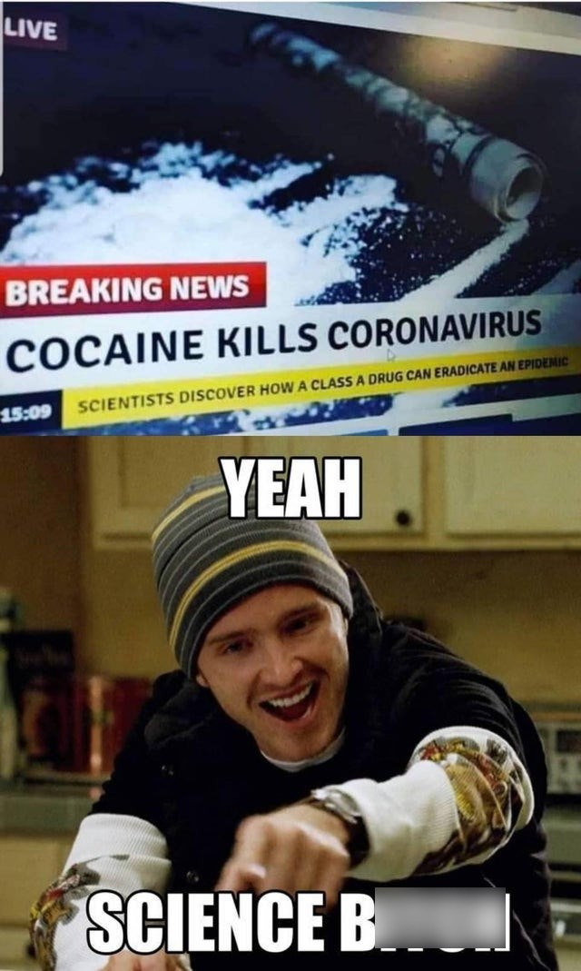 Poster - LIVE BREAKING NEWS COCAINE KILLS CORONAVIRUS SCIENTISTS DISCOVER HOW A CLASS A DRUG CAN ERADICATE AN EPIDEMIC 15:09 YEAH SCIENCE B