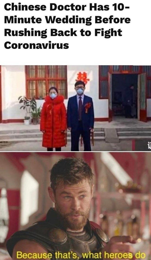 Internet meme - Chinese Doctor Has 10- Minute Wedding Before Rushing Back to Fight Coronavirus Because that's, what heroes do