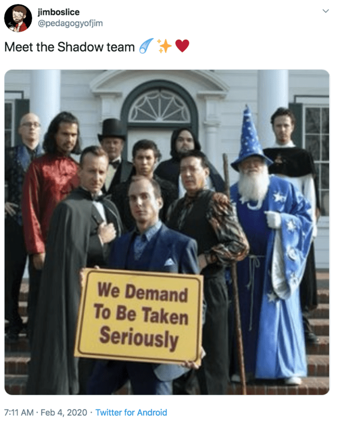 Community - jimboslice @pedagogyofjim Meet the Shadow team We Demand To Be Taken Seriously 7:11 AM · Feb 4, 2020 · Twitter for Android