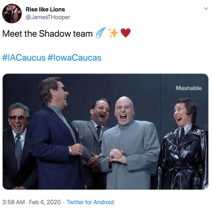 Event - Rise like Lions @JamesTHooper Meet the Shadow team #IACaucus #lowaCaucas Mashable 3:58 AM Feb 4, 2020 · Twitter for Android