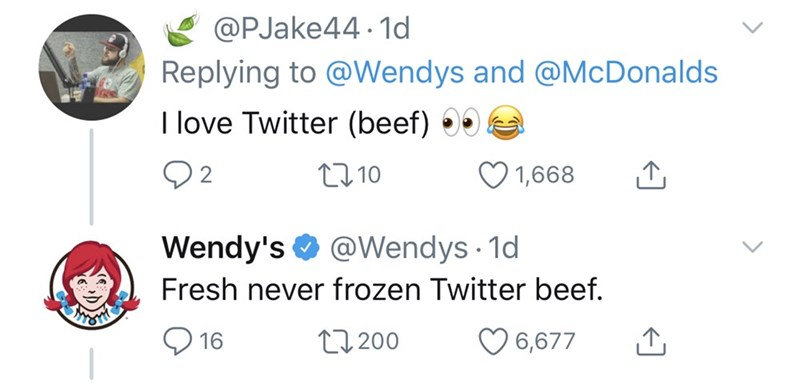 Text - @PJake44 - 1d Replying to @Wendys and @McDonalds I love Twitter (beef) 27 10 1,668 Wendy's O @Wendys · 1d Fresh never frozen Twitter beef. O 6,677 27 200 16