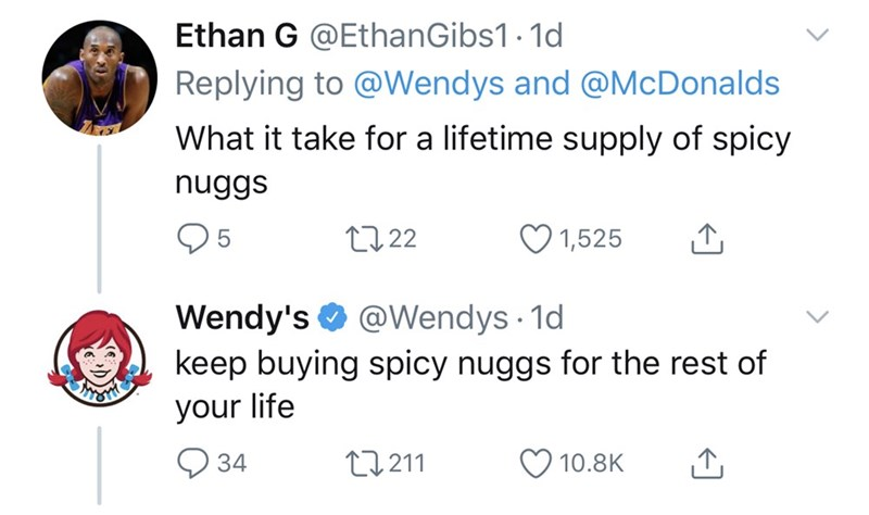 Text - Ethan G @EthanGibs1 - 1d Replying to @Wendys and @McDonalds What it take for a lifetime supply of spicy nuggs 2722 1,525 Wendy's O @Wendys · 1d keep buying spicy nuggs for the rest of your life 27211 34 10.8K