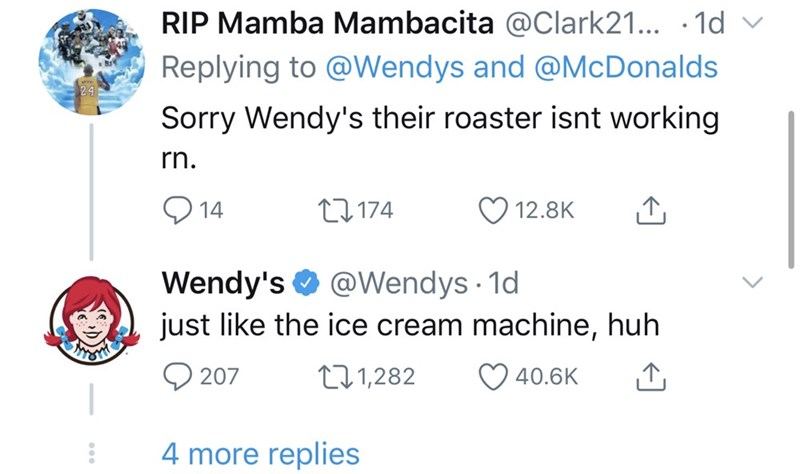 Text - RIP Mamba Mambacita @Clark21... · 1d v Replying to @Wendys and @McDonalds Sorry Wendy's their roaster isnt working rn. Q 14 27 174 12.8K Wendy's O @Wendys 1d just like the ice cream machine, huh 271,282 207 40.6K 4 more replies
