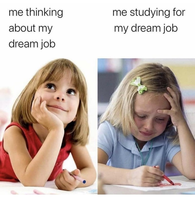 Child - me thinking me studying for about my my dream job dream job