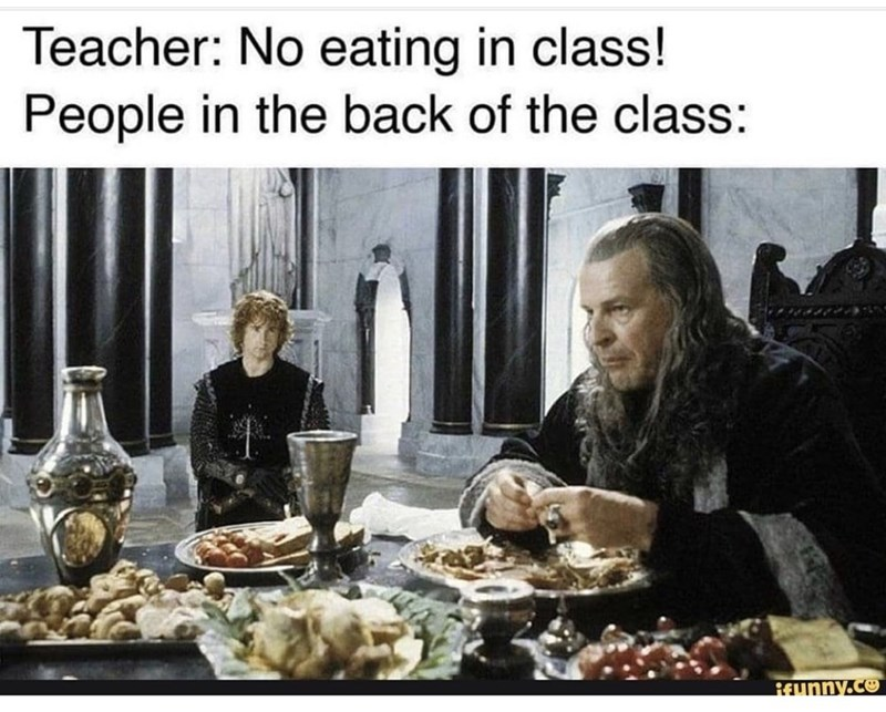 Meal - Teacher: No eating in class! People in the back of the class: Raunny.co