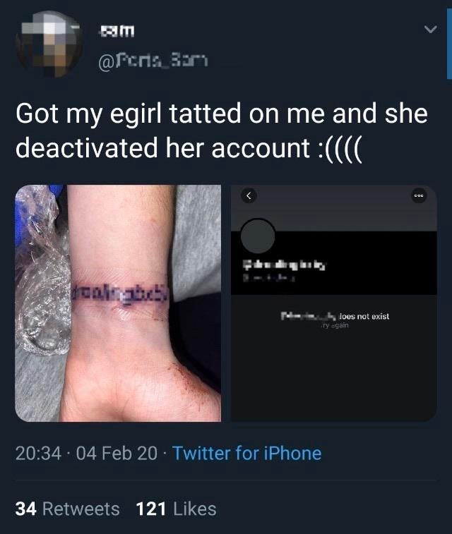 Text - @Fcna 3arn Got my egirl tatted on me and she deactivated her account :((( oalnabe loes not exist Ty -çain 20:34 04 Feb 20 · Twitter for iPhone 34 Retweets 121 Likes