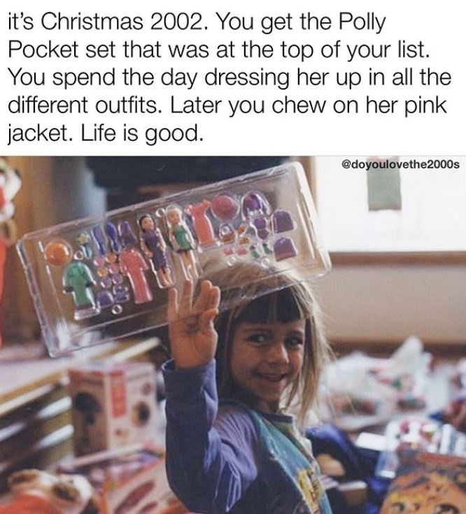Finger - it's Christmas 2002. You get the Polly Pocket set that was at the top of your list. You spend the day dressing her up in all the different outfits. Later you chew on her pink jacket. Life is good. @doyoulovethe2000s