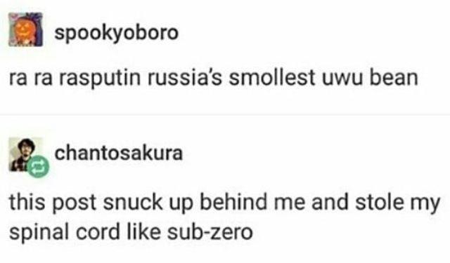 Text - spookyoboro ra ra rasputin russia's smollest uwu bean chantosakura this post snuck up behind me and stole my spinal cord like sub-zero